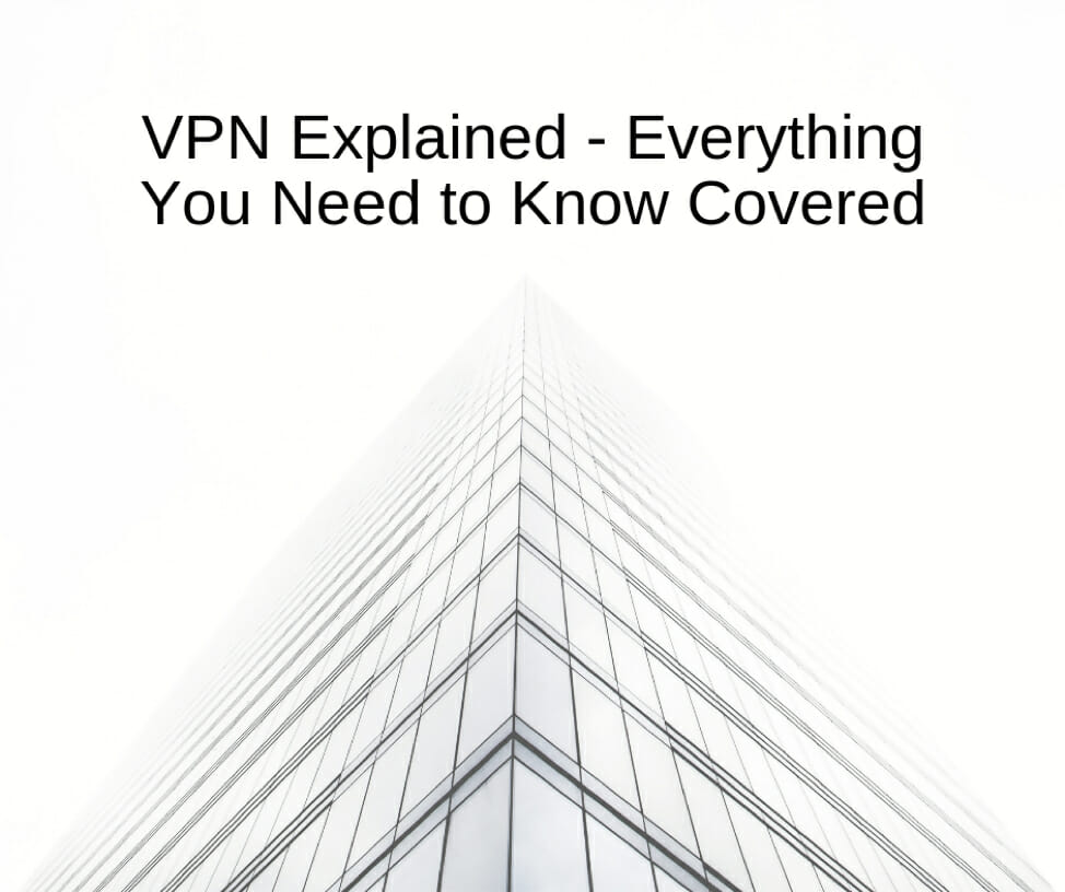 vpn explained- Everything need to know
