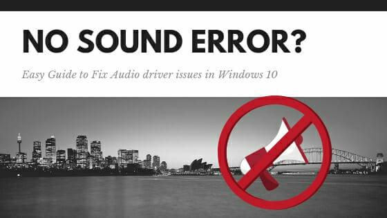 No Sound Windows 10? Top Fixes for Audio Driver Issues