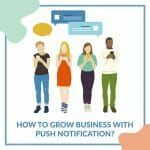 How Start-Ups Can Grow Business with the Use of Push Notification